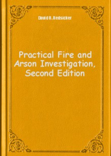 Обложка книги  - Practical Fire and Arson Investigation, Second Edition