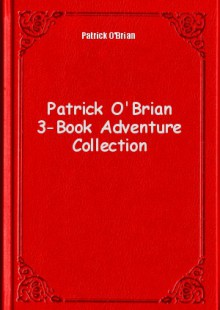 Обложка книги  - Patrick O'Brian 3-Book Adventure Collection