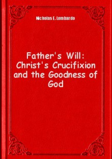 Обложка книги  - Father's Will: Christ's Crucifixion and the Goodness of God