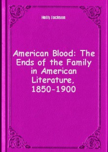 Обложка книги  - American Blood: The Ends of the Family in American Literature, 1850-1900