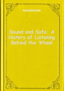Обложка книги  - Sound and Safe: A History of Listening Behind the Wheel