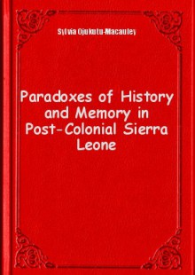 Обложка книги  - Paradoxes of History and Memory in Post-Colonial Sierra Leone