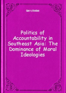 Обложка книги  - Politics of Accountability in Southeast Asia: The Dominance of Moral Ideologies