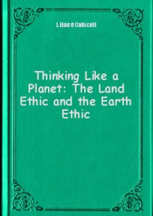 Обложка книги  - Thinking Like a Planet: The Land Ethic and the Earth Ethic