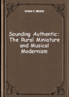 Обложка книги  - Sounding Authentic: The Rural Miniature and Musical Modernism