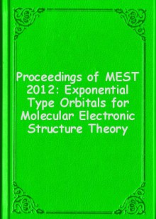 Обложка книги  - Proceedings of MEST 2012: Exponential Type Orbitals for Molecular Electronic Structure Theory