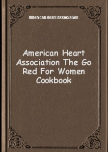 Обложка книги  - American Heart Association The Go Red For Women Cookbook