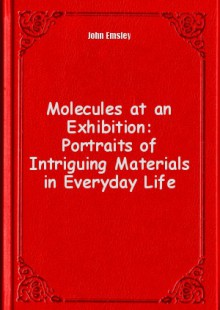 Обложка книги  - Molecules at an Exhibition: Portraits of Intriguing Materials in Everyday Life