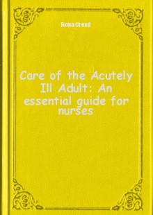 Обложка книги  - Care of the Acutely Ill Adult: An essential guide for nurses