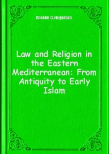 Обложка книги  - Law and Religion in the Eastern Mediterranean: From Antiquity to Early Islam