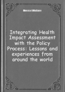Обложка книги  - Integrating Health Impact Assessment with the Policy Process: Lessons and experiences from around the world