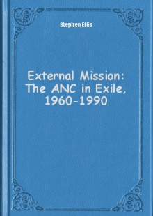 Обложка книги  - External Mission: The ANC in Exile, 1960-1990