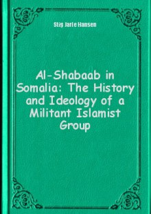 Обложка книги  - Al-Shabaab in Somalia: The History and Ideology of a Militant Islamist Group