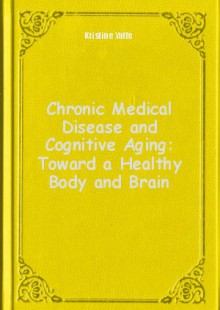 Обложка книги  - Chronic Medical Disease and Cognitive Aging: Toward a Healthy Body and Brain
