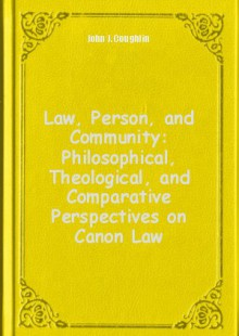 Обложка книги  - Law, Person, and Community: Philosophical, Theological, and Comparative Perspectives on Canon Law