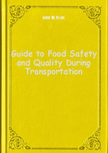 Обложка книги  - Guide to Food Safety and Quality During Transportation