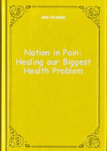 Обложка книги  - Nation in Pain: Healing our Biggest Health Problem