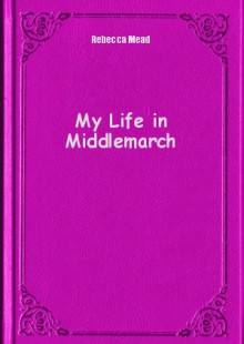 Обложка книги  - My Life in Middlemarch