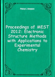 Обложка книги  - Proceedings of MEST 2012: Electronic Structure Methods with Applications to Experimental Chemistry