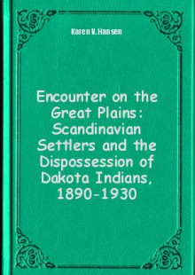 Обложка книги  - Encounter on the Great Plains: Scandinavian Settlers and the Dispossession of Dakota Indians, 1890-1930