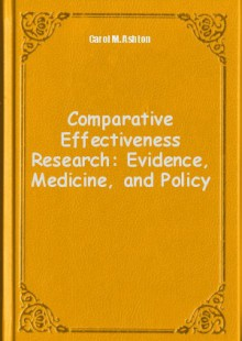 Обложка книги  - Comparative Effectiveness Research: Evidence, Medicine, and Policy