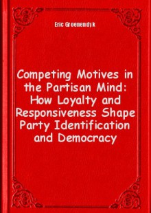 Обложка книги  - Competing Motives in the Partisan Mind: How Loyalty and Responsiveness Shape Party Identification and Democracy