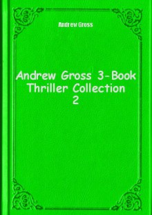 Обложка книги  - Andrew Gross 3-Book Thriller Collection 2