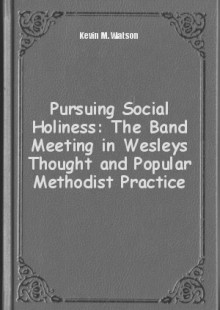Обложка книги  - Pursuing Social Holiness: The Band Meeting in Wesleys Thought and Popular Methodist Practice