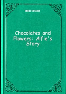 Обложка книги  - Chocolates and Flowers: Alfie's Story