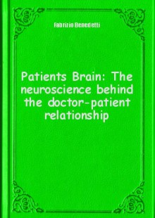 Обложка книги  - Patients Brain: The neuroscience behind the doctor-patient relationship