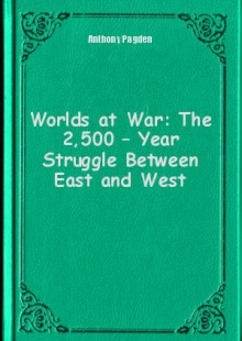Обложка книги  - Worlds at War: The 2,500 – Year Struggle Between East and West