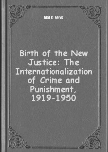 Обложка книги  - Birth of the New Justice: The Internationalization of Crime and Punishment, 1919-1950
