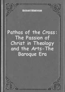 Обложка книги  - Pathos of the Cross: The Passion of Christ in Theology and the Arts-The Baroque Era