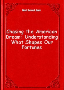 Обложка книги  - Chasing the American Dream: Understanding What Shapes Our Fortunes