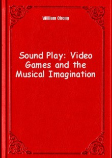 Обложка книги  - Sound Play: Video Games and the Musical Imagination