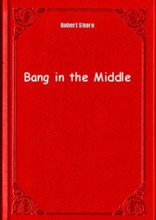 Обложка книги  - Bang in the Middle