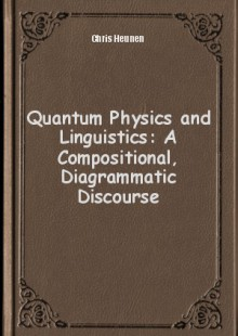 Обложка книги  - Quantum Physics and Linguistics: A Compositional, Diagrammatic Discourse