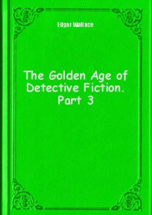 Обложка книги  - The Golden Age of Detective Fiction. Part 3