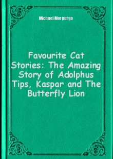 Обложка книги  - Favourite Cat Stories: The Amazing Story of Adolphus Tips, Kaspar and The Butterfly Lion