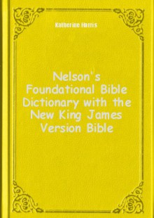 Обложка книги  - Nelson's Foundational Bible Dictionary with the New King James Version Bible