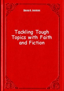 Обложка книги  - Tackling Tough Topics with Faith and Fiction