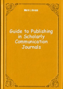 Обложка книги  - Guide to Publishing in Scholarly Communication Journals