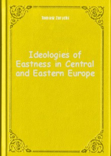 Обложка книги  - Ideologies of Eastness in Central and Eastern Europe