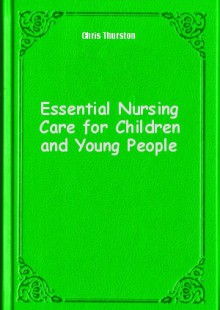 Обложка книги  - Essential Nursing Care for Children and Young People