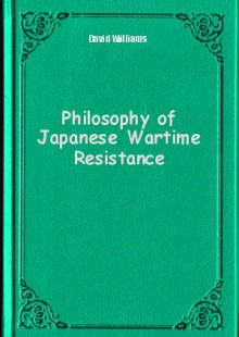 Обложка книги  - Philosophy of Japanese Wartime Resistance