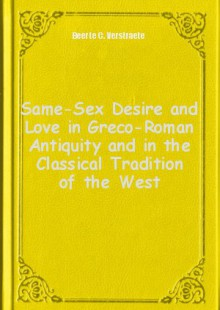 Обложка книги  - Same-Sex Desire and Love in Greco-Roman Antiquity and in the Classical Tradition of the West
