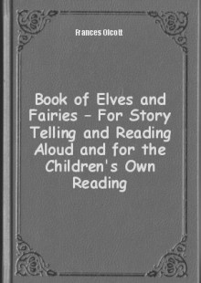 Обложка книги  - Book of Elves and Fairies – For Story Telling and Reading Aloud and for the Children's Own Reading