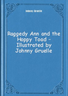 Обложка книги  - Raggedy Ann and the Hoppy Toad – Illustrated by Johnny Gruelle