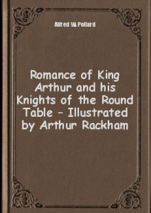 Обложка книги  - Romance of King Arthur and his Knights of the Round Table – Illustrated by Arthur Rackham