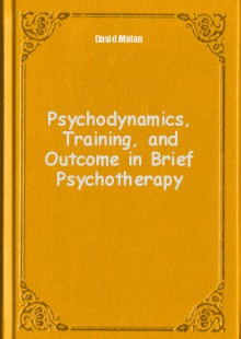 Обложка книги  - Psychodynamics, Training, and Outcome in Brief Psychotherapy